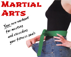 Martial Arts: Your new wokrout for meeting and exceeding your fitness goals